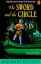 The sword and the circle : King Arthur and the knights of the Round Table