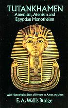 Tutankhamen : Amenism, Atenism, and Egyptian monotheism : with hieroglyphic texts of hymns to Amen and Aten
