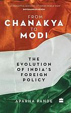 From Chanakya to Modi : the evolution of India's foreign policy