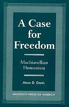 A case for freedom : Machiavellian humanism