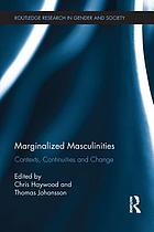 Marginalized masculinities : contexts, continuities and change