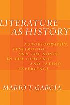 Literature as history : autobiography, testimonio, and the novel in the Chicano and Latino experience