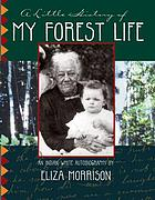A little history of my forest life : an Indian-white autobiography