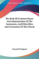 The book of common prayer and administration of the sacraments and other rites and ceremonies of the church according to the use of the Church of England.
