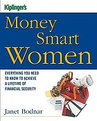 Kiplinger's money smart women : everything you need to know to achieve a lifetime of financial security