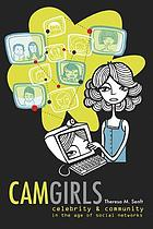 Camgirls : celebrity and community in the age of social networks