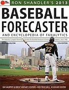 Ron Shandler's 2013 baseball forecaster and encyclopedia of fanalytics