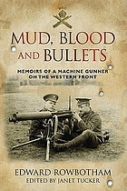 Mud, blood and bullets : memoirs of a machine gunner on the western front