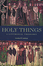 Holy things : a liturgical theology