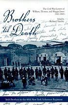 Brothers 'til death : the Civil War letters of William, Thomas, and Maggie Jones, 1861-1865 : Irish soldiers in the 48th New York volunteer regiment