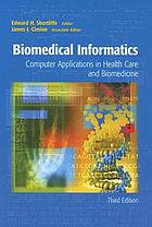 Biomedical informatics : computer applications in health care and biomedicine