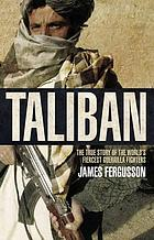 Taliban : the true story of the world's most feared guerrilla fighters