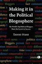 Making it in the political blogosphere : the world's top political bloggers share the secrets to success