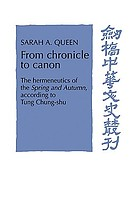 From chronicle to canon : the hermeneutics of the Spring and autumn, according to Tung Chung-shu