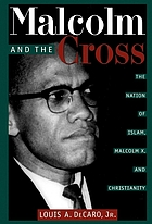 Malcolm and the cross : the Nation of Islam, Malcolm X, and Christianity