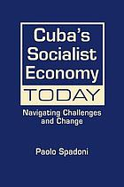 Cuba's socialist economy today : navigating challenges and change