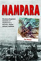 Mampara : Rhodesia Regiment moments of mayhem by a moronic, maybe militant, madman