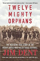 Twelve mighty orphans : the inspiring true story of the Mighty Mites who ruled Texas football