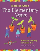 Teaching green : the elementary years : hands-on learning in grades K-5