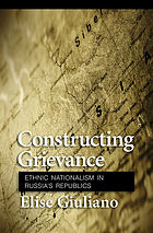 Constructing grievance : ethnic nationalism in Russia's republics