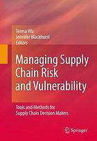 Managing supply chain risk and vulnerability : tools and methods for supply chain decision makers