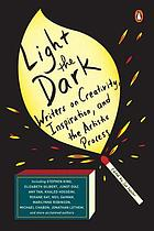 Light the dark : writers on creativity, inspiration, and the artistic process