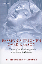 Passion's triumph over reason : a history of the moral imagination from Spenser to Rochester