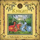 Knight : a noble guide for young squires