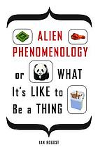 Alien phenomenology, or, What it's like to be a thing