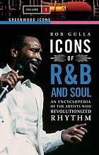 Icons of R & B and soul : an encyclopedia of the artists who revolutionized rhythm. 1.