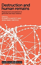 Destruction and human remains : disposal and concealment in genocide and mass violence