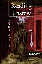 Reading Kristeva : unraveling the double-bind