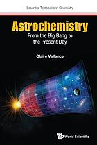 Astrochemistry : from the big bang to the present day
