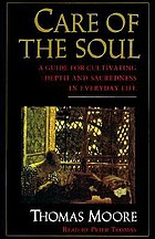 Care of the soul : [a guide for cultivating depth and sacredness in everyday life]