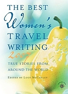 The best women's travel writing 2007 : true stories from around the world