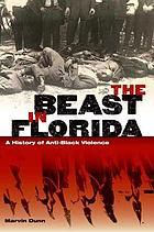 The beast in Florida : a history of anti-Black violence