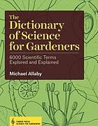 The dictionary of science for gardeners : 6000 scientific terms explored and explained