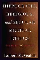 Hippocratic, Religious, and Secular Medical Ethics : the Points of Conflict.