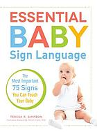 Essential baby sign language : the most important 75 signs you can teach your baby