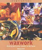 Waxwork : making and using candles in the home