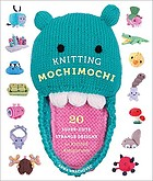 Knitting mochimochi : 20 supe- cute strange designs for knitted amigurumi