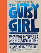 The gutsy girl : escapades for your life of epic adventure
