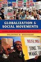 Globalization and social movements : Islamism, feminism, and the global justice movement