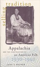 Selling tradition : Appalachia and the construction of an American folk, 1930-1940