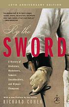 By the sword : a history of gladiators, musketeers, samurai, swashbucklers, and Olympic champions