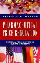 Pharmaceutical price regulation : national policies versus global interests