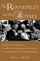 The Roosevelts and the royals : Franklin and Eleanor, the king and queen of England, and the friendship that changed history