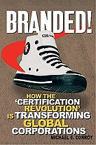 Branded! : how the 'certification revolution' is transforming global corporations