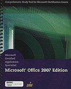Microsoft certified application specialist : Microsoft Office 2007 edition
