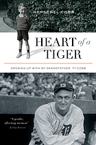 Heart of a tiger : growing up with my grandfather, Ty Cobb
